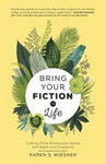Bring Your Fiction to Life : Crafting Three-dimensional Stories With Depth and Complexity