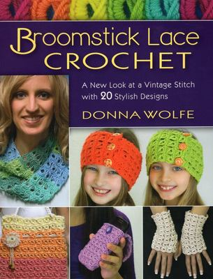 Broomstick Lace Crochet: A New Look at Vintage Stitch with 20 Stylish Designs