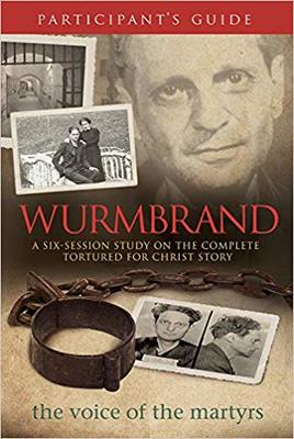 Wurmbrand Participant's Guide - A Six-Session Study on the Complete Tortured for Christ Story