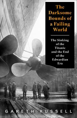 "Darksome Bounds of a Failing World: The Sinking of the ""Titanic"" and the End of the Edwardian Era"