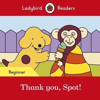 Thank You, Spot: Ladybird Readers Beginner Level