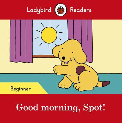 Good Morning, Spot: Ladybird Readers Beginner Level