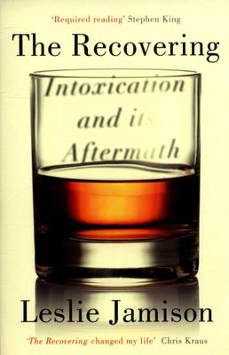 The Recovering - Intoxication and Its Aftermath