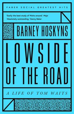 Lowside of the Road - A Life of Tom Waits