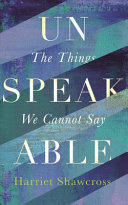 Unspeakable: The Things we Cannot Say