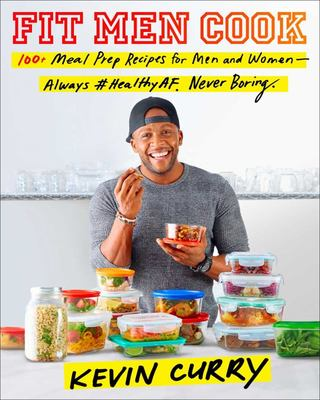 Fit Men Cook - 100 Meal Prep Recipes for Men and Women