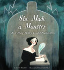 She Made a Monster - How Mary Shelley Created Frankenstein