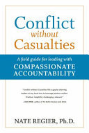 Conflict Without Casualties - A Field Guide for Leading with Compassionate Accountability