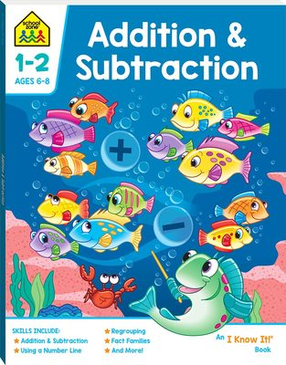 Addition and Subtraction (School Zone: I Know It)