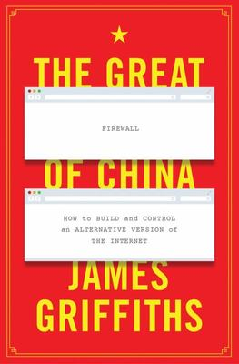 The Great Firewall of China - How to Build and Control an Alternate Vision of the Internet