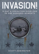 Invasion! d-Day and Operation Overlord in One Hundred Moments