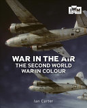 War in the Air - The Second World War in Colour