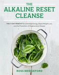 Alkaline Reset Cleanse: The 7-Day Reboot for Unlimited Energy, Rapid Weight Loss, and the Prevention of Degenerative Disease