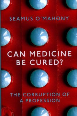 Can Medicine Be Cured? The corruption of a profession