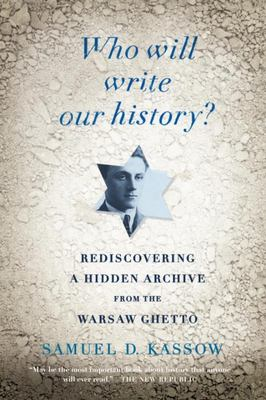 Who Will Write Our History? - Rediscovering a Hidden Archive from the Warsaw Ghetto