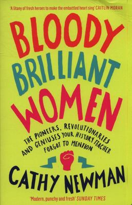 Bloody Brilliant Women - The Pioneers, Revolutionaries and Geniuses Your History Teacher Forgot to Mention