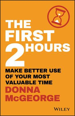The First Two Hours - How to Make the Best Use of Your Most Valuable Time