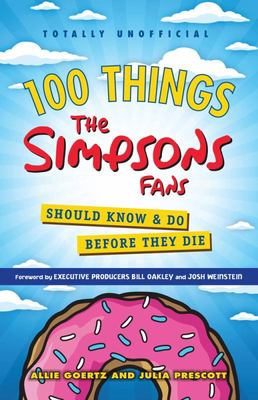 100 Things the Simpsons Fans Should Know and Do Before They Die