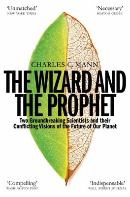 The Wizard and the Prophet - Two Groundbreaking Scientists and Their Conflicting Visions of the Future of Our Planet