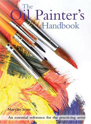 The Oil Painters Handbook - An Essential Reference for the Practicing Artist