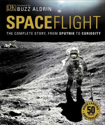 Spaceflight: The Complete Story from Sputnik to Shuttle and Beyond