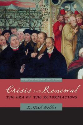 Crisis and Renewal - The Era of the Reformations