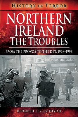 Northern Ireland - The Troubles - From the Provos to the Det, 1968-1998