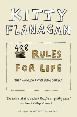 Kitty Flanagan's 488 Rules for Life: An Antidote to Idiots