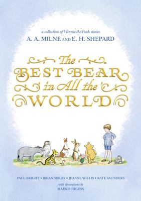 The Best Bear in All the World - a collection of Winnie-the-Pooh stories