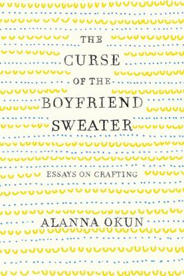 The Curse of the Boyfriend Sweater - Essays on Crafting
