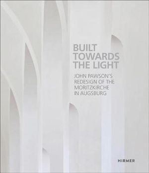 Build up Towards the Light - John Pawson's Redesign of the Moritzkirche in Augsburg