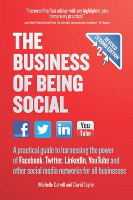 The Business of Being Social - A Practical Guide to Harnessing the Power of Facebook, Twitter,LinkedIn, YouTube and Other Social Media Networks for All Businesses