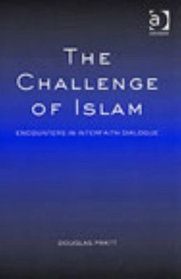 The Challenge of Islam: Encounters in Interfaith Dialogue