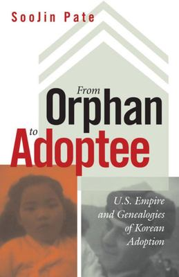 From Orphan to Adoptee - U. S. Empire and Genealogies of Korean Adoption