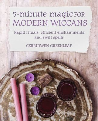 5-Minute Magic for Modern Wiccans - Rapid Rituals, Efficient Enchantments, and Swift Spells