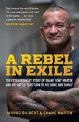A Rebel in Exile: The Extraordinary Shane 'Kiwi' Martin and His Battle to return to his Home and Family