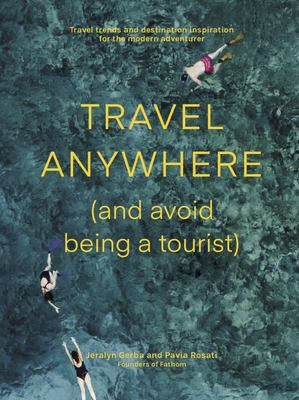 Travel Anywhere: (And Avoid Being a Tourist)