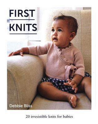 First Knits 20 Irresistible Hand Knits for Babies