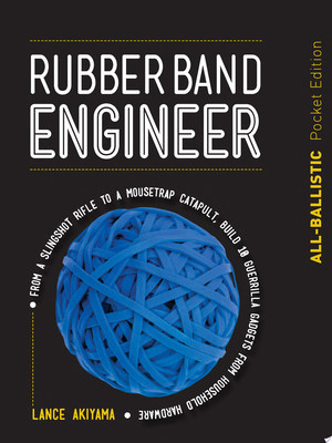 Rubber Band Engineer: All-Ballistic Pocket Edition