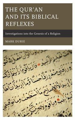 The Qur'an and Its Biblical Reflexes - Investigations into the Genesis of a Religion