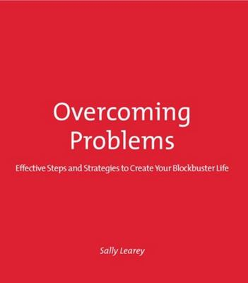 Overcoming Problems - Effective Steps and Strategies to Create Your Blockbuster Life