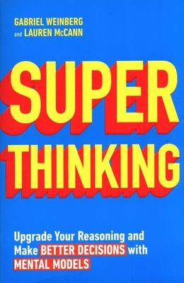 Super Thinking - Upgrade Your Reasoning and Make Better Decisions with Mental Models