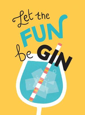 Let the Fun BeGIN - Recipes, Quotes and Statements for Gin Lovers