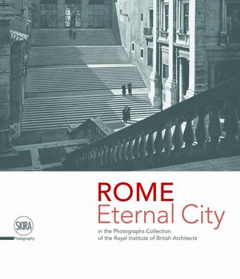 Rome. Eternal City - In the Photograph Collection of the Royal Institute of British Architects