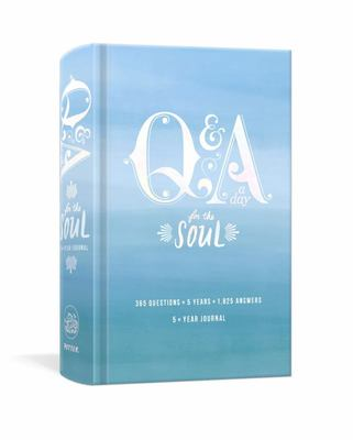 Q and A a Day for the Soul: 365 Questions, 5 Years, 1,825 Answers
