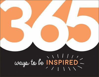 365 Ways to Be Inspired - Inspiration and Motivation for Every Day