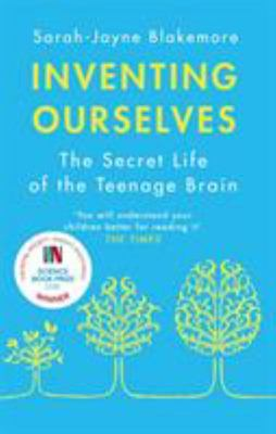 Inventing Ourselves - The Secret Life of the Teenage Brain