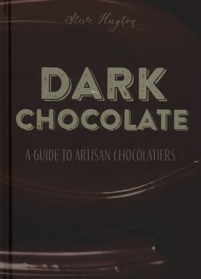 Dark Chocolate - A Guide to Artisan Chocolatiers