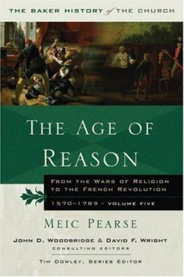 The Age of Reason: From the Wars of Religion to the French Revolution, 1570-1789, Volume 5