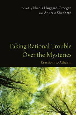 Taking Rational Trouble over the Mysteries: Reactions to Atheism